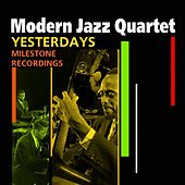 Play & Download Yesterdays (Milestone Recordings) by Modern Jazz Quartet | Napster