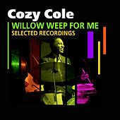 Play & Download Willow Weep For Me (Selected Recordings) by Cozy Cole | Napster