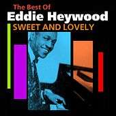 Play & Download Sweet And Lovely (The Best Of) by Eddie Heywood | Napster