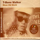 Play & Download Mean Old World by T-Bone Walker | Napster