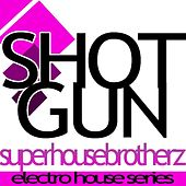 Play & Download Shotgun by Super House Brotherz | Napster