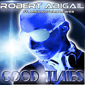 Play & Download Good Times by Robert Abigail | Napster