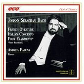Play & Download Johann Sebastian Bach: French Overture, Italian Concerto, Four Fragments by Andrea Padova | Napster