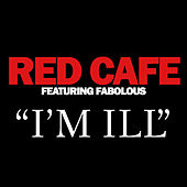 I'm Ill (feat. Fabolous) [Clean] by Red Cafe
