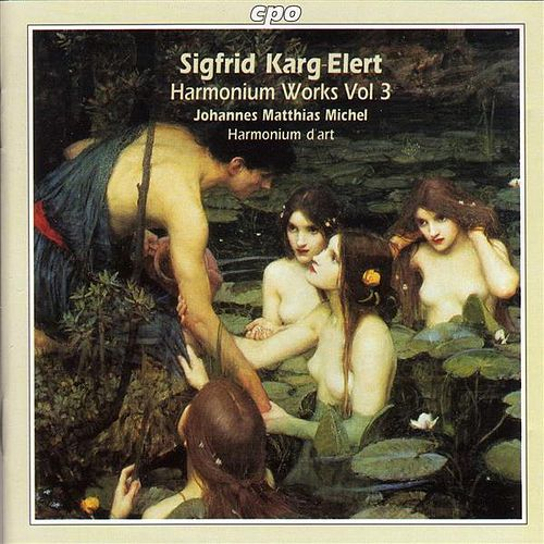 Karg-Elert: Harmonium Works, Vol. 3 by Johannes Matthias Michel