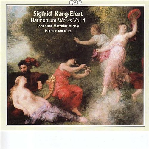 Karg-Elert: Harmonium Works, Vol. 4 by Johannes Matthias Michel