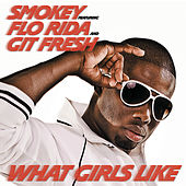 What Girls Like Feat. Flo Rida and Git Fresh by Smokey