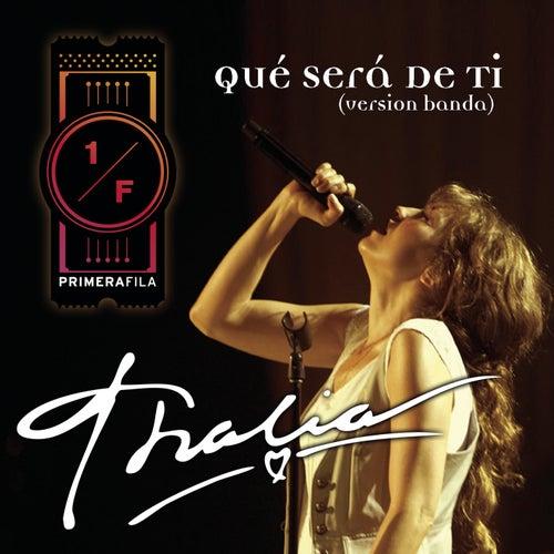 Play & Download Qué Será De Ti (Como Vai Voce) - Banda Version by Thalía | Napster