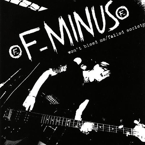 Play & Download Won't Bleed Me/failed Society by F-Minus | Napster