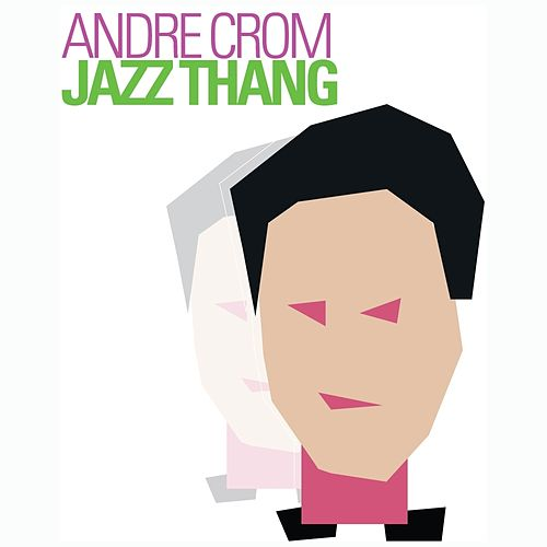 Play & Download Jazz Thang by Andre Crom | Napster