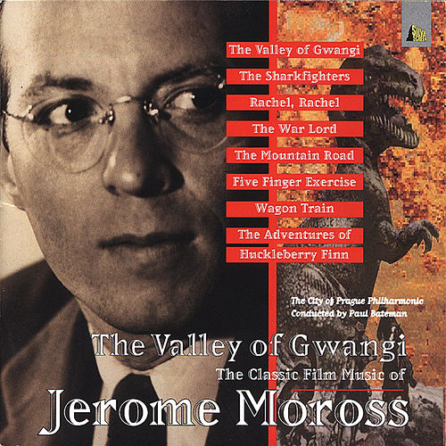 The Valley Of Gwangi – The Classic Film Music Of Jerome Moross by Various Artists