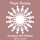Play & Download Increase Self Esteem by People Building | Napster