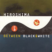 Play & Download Between Black & White by Hiroshima | Napster