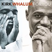 Play & Download For You by Kirk Whalum | Napster