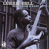Blues Had A Baby by Lurrie Bell