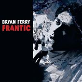 Play & Download Frantic by Bryan Ferry | Napster
