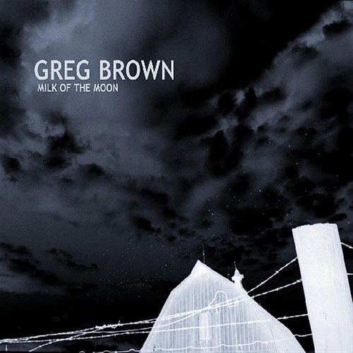 Play & Download Milk Of The Moon by Greg Brown | Napster