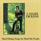 Play & Download Hard Hitting Songs For Hard Hit People by Hazel Dickens | Napster