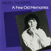 Play & Download A Few Old Memories by Hazel Dickens | Napster
