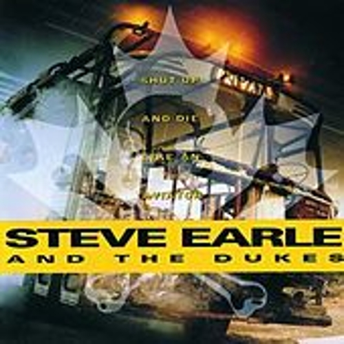 Play & Download Shut Up & Die Like An Aviator by Steve Earle | Napster