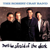 Play & Download Don't Be Afraid Of The Dark by Robert Cray | Napster