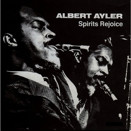 Play & Download Spirits Rejoice by Albert Ayler | Napster