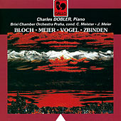 Play & Download Bloch, Meier, Vogel, Zbinden: Concertos for Piano & Orchestra by Charles Dobler | Napster
