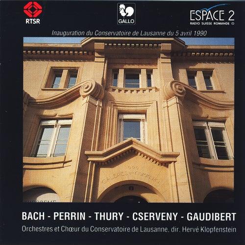 Orchestres et chœur du Conservatoire de Lausanne: Bach, Perrin, Thury, Cserveny, Gaudibert by Various Artists