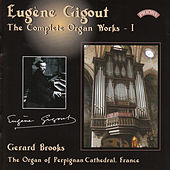 Play & Download Complete Organ Works of Eugene Gigout - Vol 1 - The Cavaille-Coll Organ of Perpignan Cathedral, France by Gerard Brooks | Napster