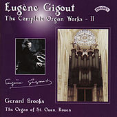 Play & Download Complete Organ Works of Eugene Gigout - Vol 2 - The Cavaille-Coll Organ of St. Ouen, Rouen, France by Gerard Brooks | Napster
