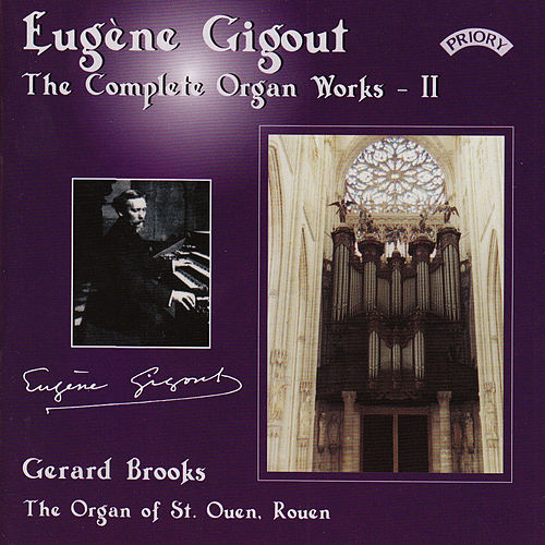 Complete Organ Works of Eugene Gigout - Vol 2 - The Cavaille-Coll Organ of St. Ouen, Rouen, France by Gerard Brooks