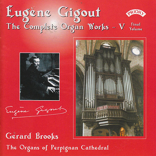 Play & Download Complete Organ Works of Eugene Gigout - Vol 5 - The Cavaille-Coll Organs of Perpignan Cathedral by Gerard Brooks | Napster