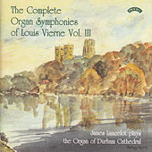 Play & Download The Complete Organ Symphonies of Louis Vierne - Vol 3 - The Organ of Durham Cathedral by James Lancelot | Napster