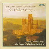 The Complete Organ Works of Sir Hubert Parry / The Organ of Durham Cathedral by James Lancelot