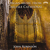 Play & Download Organ Music from Carlisle Cathedral by John Robinson | Napster