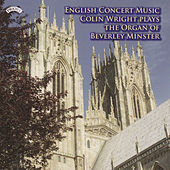 Play & Download English Concert Music - The Organ of Beverley Minster by Colin Wright | Napster