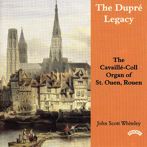 Play & Download The Dupre Legacy - The Cavaille - Coll Organ of St. Ouen, Rouen, France by John Scott Whiteley | Napster