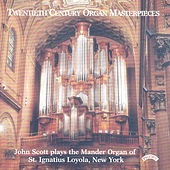 Twentieth Century Organ Masterpieces - The Mander Organ of St. Ignatius Loyola, New York by John Scott