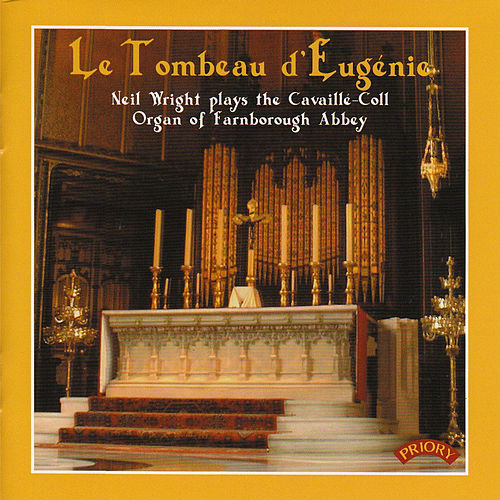 Le Tombeau d' Eugenie: The Cavaille-Coll Organ of Farnborough Abbey by Neil Wright