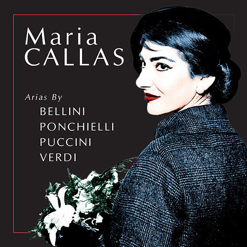 Maria Callas - Arias by Bellini, Ponchielli, Puccini, Verdi by Maria Callas