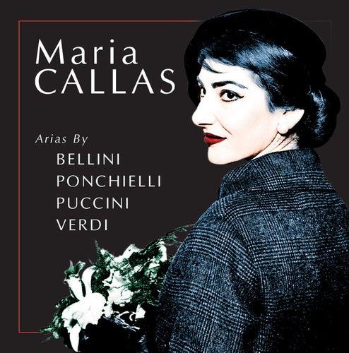 Play & Download Maria Callas - Arias by Bellini, Ponchielli, Puccini, Verdi by Maria Callas | Napster