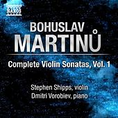 Martinu, B.: Complete Violin Sonatas, Vol. 1 by Stephen Shipps