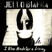 Play & Download I Blow Minds For A Living by Jello Biafra | Napster