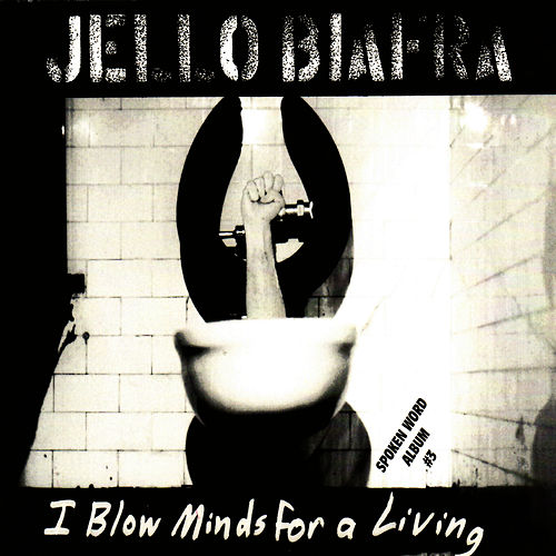 I Blow Minds For A Living by Jello Biafra