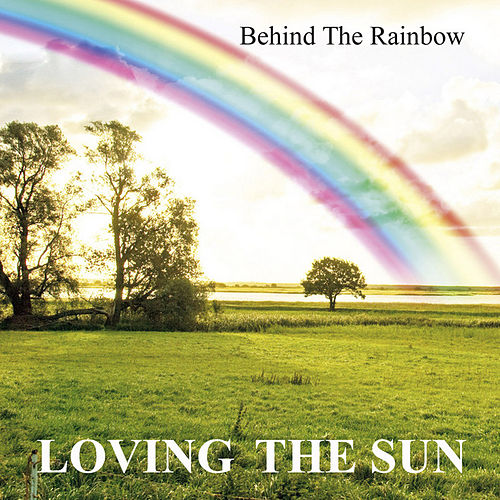 Behind The Rainbow von Loving The Sun