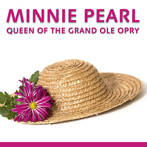 Play & Download Queen Of The Grand Ole Opry by Minnie Pearl | Napster
