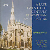Play & Download A Late Twentieth Century Edwardian Bach Recital / St. Mary, Redcliffe, Bristol by Kevin Bowyer | Napster