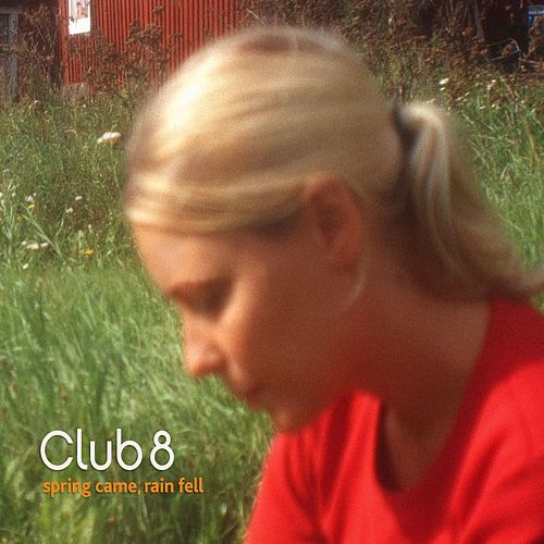 Spring Came, Rain Fell by Club 8