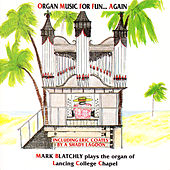 Play & Download Organ Music for Fun… Again / The Organ of Lancing College by Mark Blatchly | Napster