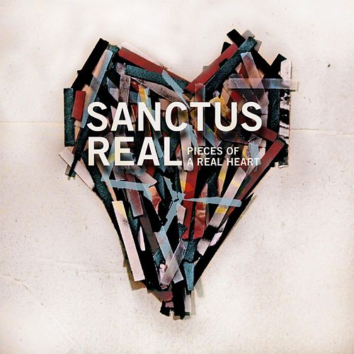 Play & Download Pieces Of A Real Heart (Deluxe Edition) by Sanctus Real | Napster